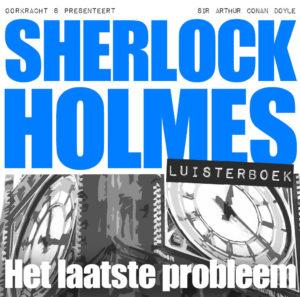 Luisterboek Sherlock Holmes: Het laatste probleem
